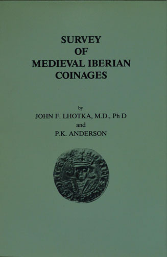 Survey of Medieval Iberian Coinages, by John F. Lhotka and P.K. Anderson