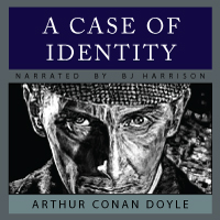 A Case of Identity, by Sir Arthur Conan Doyle
