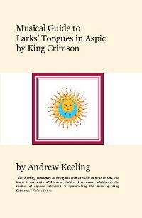 Andrew Keeling - Musical Guide to Larks' Tongues in Aspic by King Crimson