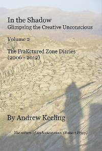 In the Shadow - Vol 2, The FraKctured Zone Diaries (2006 - 2012) by Andrew keeling (Book)