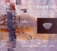 Fripp & Eno - Beyond Even (1992 - 2006) Limited Edition