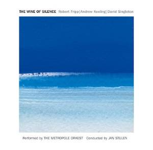 Robert Fripp, Andrew Keeling, David Singleton -The Wine of Silence (Orchestral Soundscapes)