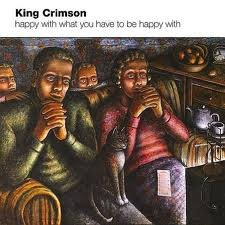 King Crimson - Happy With What You Have To Be Happy With (EP)