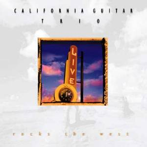 California Guitar Trio - Rocks The West