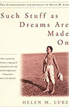 Helen M. Luke, Such Stuff as Dreams Are Made On: The Autobiography and Journals of Helen M. Luke_THUMBNAIL