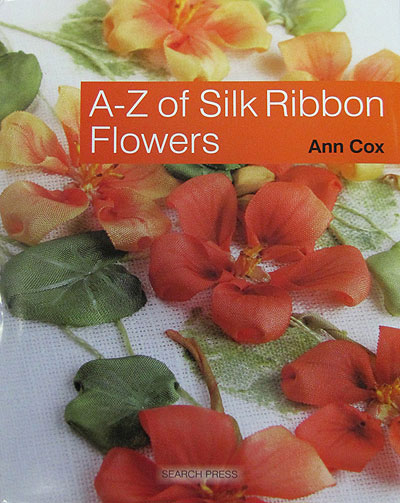 The A to Z of Silk Ribbon Flowers – by Ann Cox_MAIN