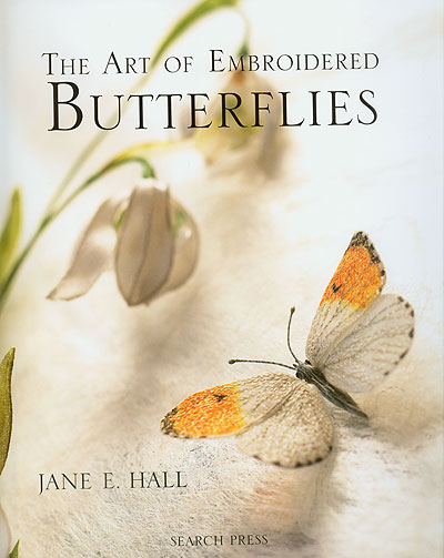 The Art of Embroidered Butterflies  - by Jane E. Hall (hard-bound)