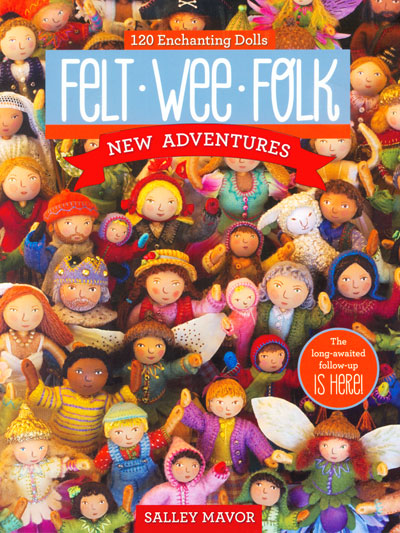 Felt Wee Folk - by Salley Mavor