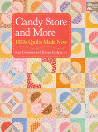 Candy Store and More - 1930s Quilts Made New - by Kay Connors and Karen Earlywine