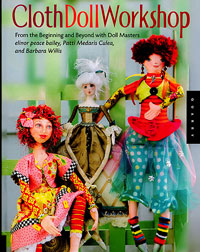Cloth Doll Workshop - by elinor peace bailey, Pattie Medaris Culea, and Barbara Willis