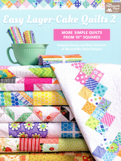 Easy Layer-Cake Quilts 2 – by Barbara Groves and Mary Jacobson of Me and My Sister Designs