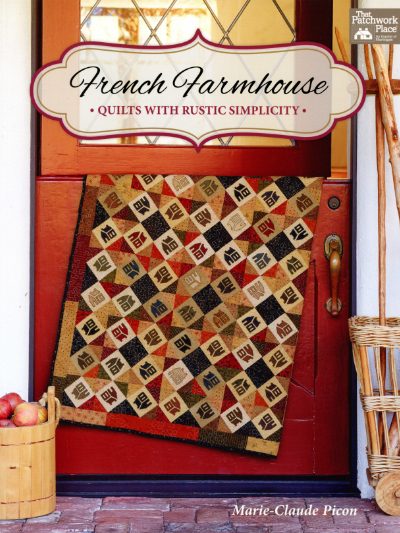 French Farmhouse—Quilts with Rustic Simplicity – by Marie-Claude Picon