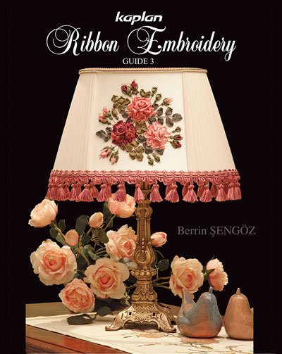 Kaplan's Ribbon Embroidery Guide 3 – by Berrin Sengoz (English Version)