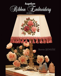 Kaplan's Ribbon Embroidery Guide 3 by Berrin Sengoz - English Version