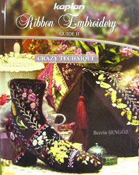 Kaplan's Ribbon Embroidery Guide 2 – Crazy Technique – by Berrin Sengoz (English Version)