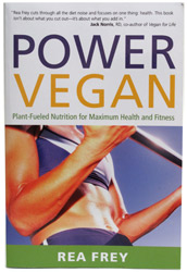 Power Vegan - Plant Fueled Nutrition for Maxiumum Health & Fitness by Rea Frey