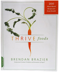 Thrive Foods - 200 Plant-Based Recipes for Peak Health by Brendan Brazier