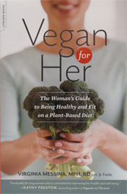 Vegan for Her by Virginia Messina, MPH, RD with JL Fields
