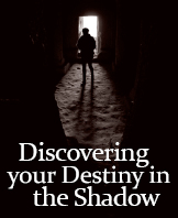 Discovering Your Destiny in the Shadow