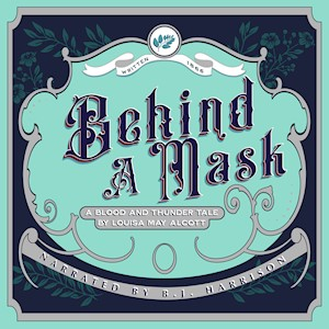 Behind a Mask, by Louisa May Alcott LARGE