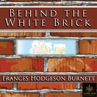 Behind the White Brick, by Frances Hodgeson Burnett LARGE