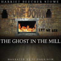 The Ghost in the Mill, by Harriet Beecher Stowe THUMBNAIL