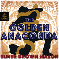 The Golden Anaconda, by Elmer Brown Mason (Unabridged mp3/AAC Audiobook download) THUMBNAIL