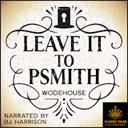Leave It to Psmith, by P.G. Wodehouse [Classic Tales Edition] THUMBNAIL