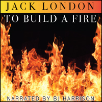 To Build a Fire, by Jack London LARGE