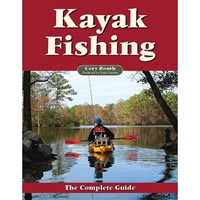Kayak Fishing: The Complete Guide by Cory Routh