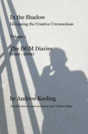 Andrew Keeling - In The Shadow - Glimpsing the Creative Unconscious - The DGM Diaries (book)_MAIN