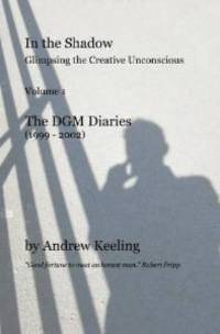 Andrew Keeling - In The Shadow - Glimpsing the Creative Unconscious - The DGM Diaries (book) THUMBNAIL