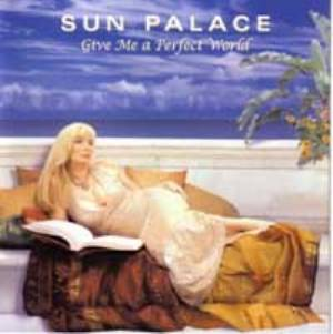 Sun Palace - Give Me a Perfect World MAIN