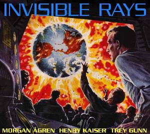 Morgan Agren, Henry Kaiser & Trey Gunn - Invisible Rays