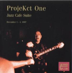 ProjeKct One -CC - Jazz Cafe Suite, December 1 - 4, 1997 MAIN