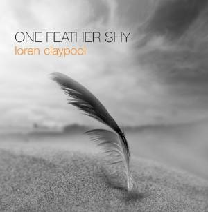 Loren Claypool - One Feather Shy MAIN