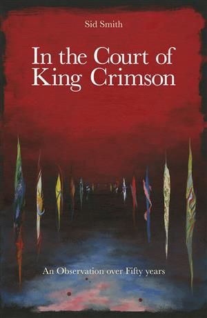 In The Court Of King Crimson - An Observation Over 50 Years (Book) by Sid Smith LARGE