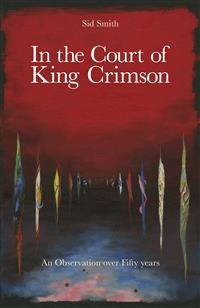 In The Court Of King Crimson - An Observation Over 50 Years (Book) by Sid Smith THUMBNAIL