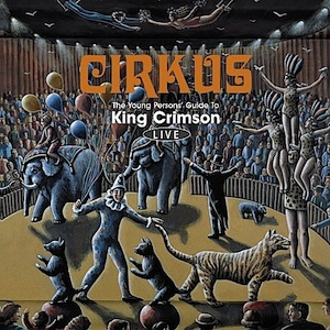 King Crimson - Cirkus - The Young Persons' Guide to King Crimson Live LARGE