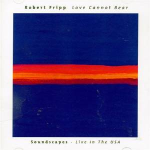 Robert Fripp - Love Cannot Bear