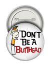 Round Button: Don't Be a Butthead THUMBNAIL