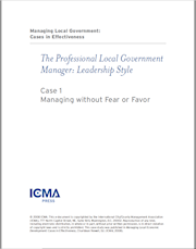 Managing Local Government: Cases in Effectiveness: Case 1: Managing without Fear or Favor THUMBNAIL