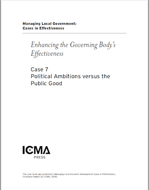 Managing Local Government: Cases in Effectiveness: Case 7: Political Ambitions VS the Public Good LARGE