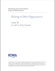 Managing Local Government: Cases in Effectiveness: Case 19: A Jail in City Center THUMBNAIL