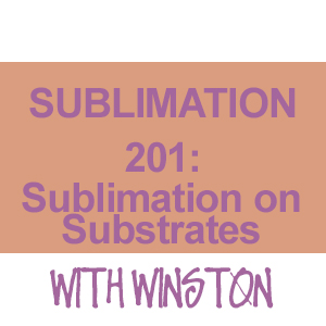 Sublimation 201: Sublimation on Substrates (Training Class) THUMBNAIL