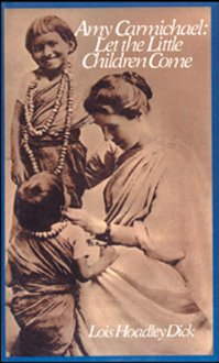 Biography - Amy Carmichael: Let the Little Children Come