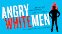 Angry White Men - American Masculinity in the Age of Trump