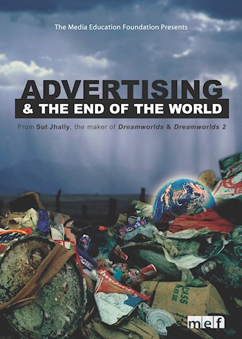 Advertising & The End Of The World: Featuring Sut Jhally documentary poster LARGE