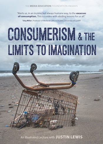 Consumerism & The Limits To Imagination: Featuring Justin Lewis documentary poster LARGE