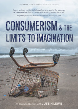 Consumerism & the Limits to Imagination – with Justin Lewis MAIN